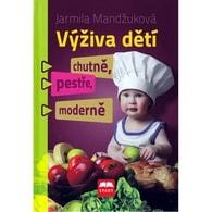 Výživa dětí chutně, pestře, moderně (Ing. Jarmila Mandžuková)